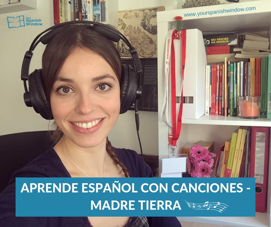 Quieres Aprender Español Con Canciones El Indicativo Con Madre Tierra
